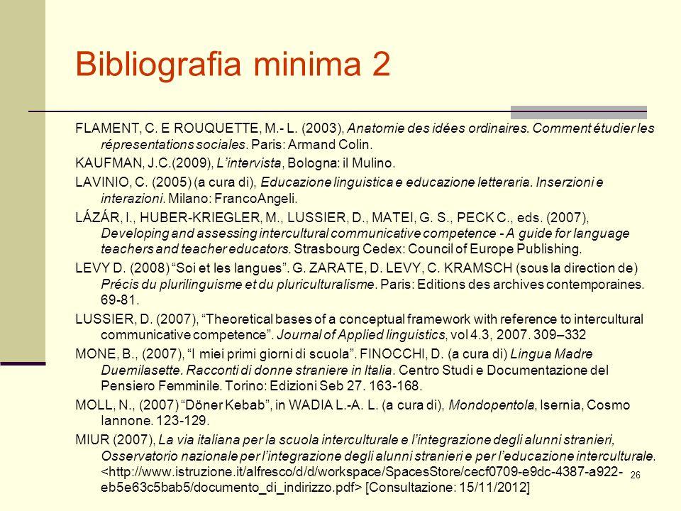 Bibliografia minima 2 FLAMENT, C. E ROUQUETTE, M.- L. (2003), Anatomie des idées ordinaires. Comment étudier les répresentations sociales. Paris: Arma