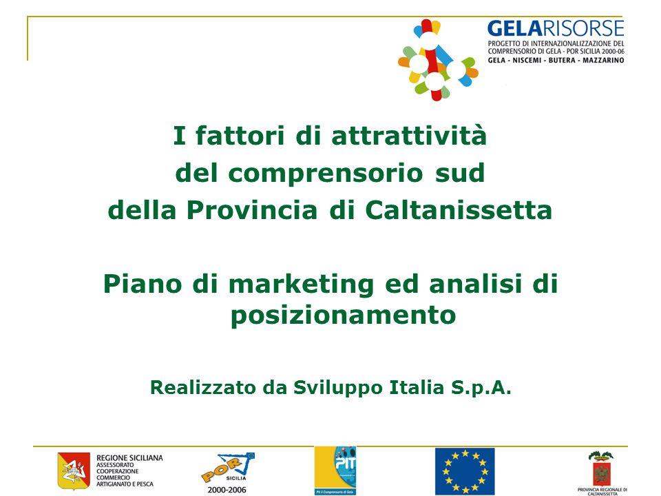 I fattori di attrattività del comprensorio sud della Provincia di Caltanissetta Piano di marketing ed analisi di posizionamento Realizzato da Sviluppo Italia S.p.A.