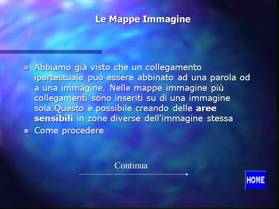 Le Mappe Immagine Abbiamo già visto che un collegamento ipertestuale può essere abbinato ad una parola od a una immagine.
