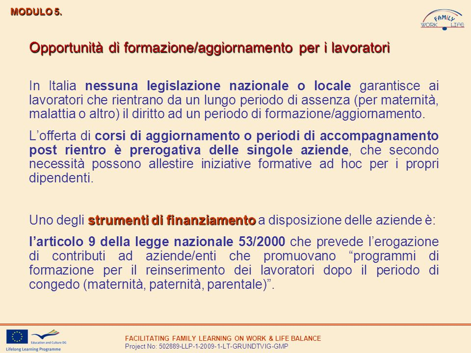 FACILITATING FAMILY LEARNING ON WORK & LIFE BALANCE Project No: 502889-LLP-1-2009-1-LT-GRUNDTVIG-GMP diritto formazione continua È invece garantito dalla legge (art.