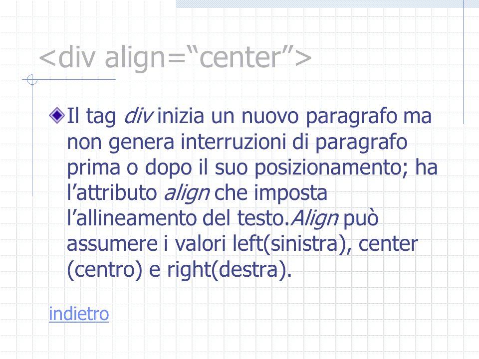 Il tag div inizia un nuovo paragrafo ma non genera interruzioni di paragrafo prima o dopo il suo posizionamento; ha lattributo align che imposta lalli