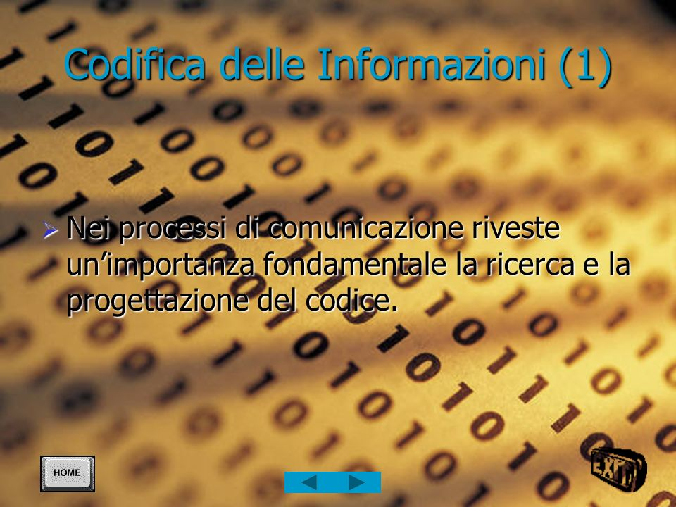 Codifica delle Informazioni (2) Codificare significa rappresentare l insieme dei simboli con cui è possibile formare tutti i messaggi dell alfabeto so