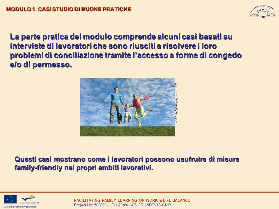 FACILITATING FAMILY LEARNING ON WORK & LIFE BALANCE Project No: 502889-LLP-1-2009-1-LT-GRUNDTVIG-GMP MODULO 1. CASI STUDIO DI BUONE PRATICHE focusonth