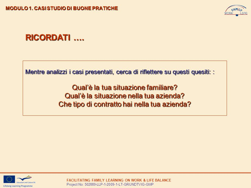 FACILITATING FAMILY LEARNING ON WORK & LIFE BALANCE Project No: 502889-LLP-1-2009-1-LT-GRUNDTVIG-GMP MODULO 1. CASI STUDIO DI BUONE PRATICHE Mentre an