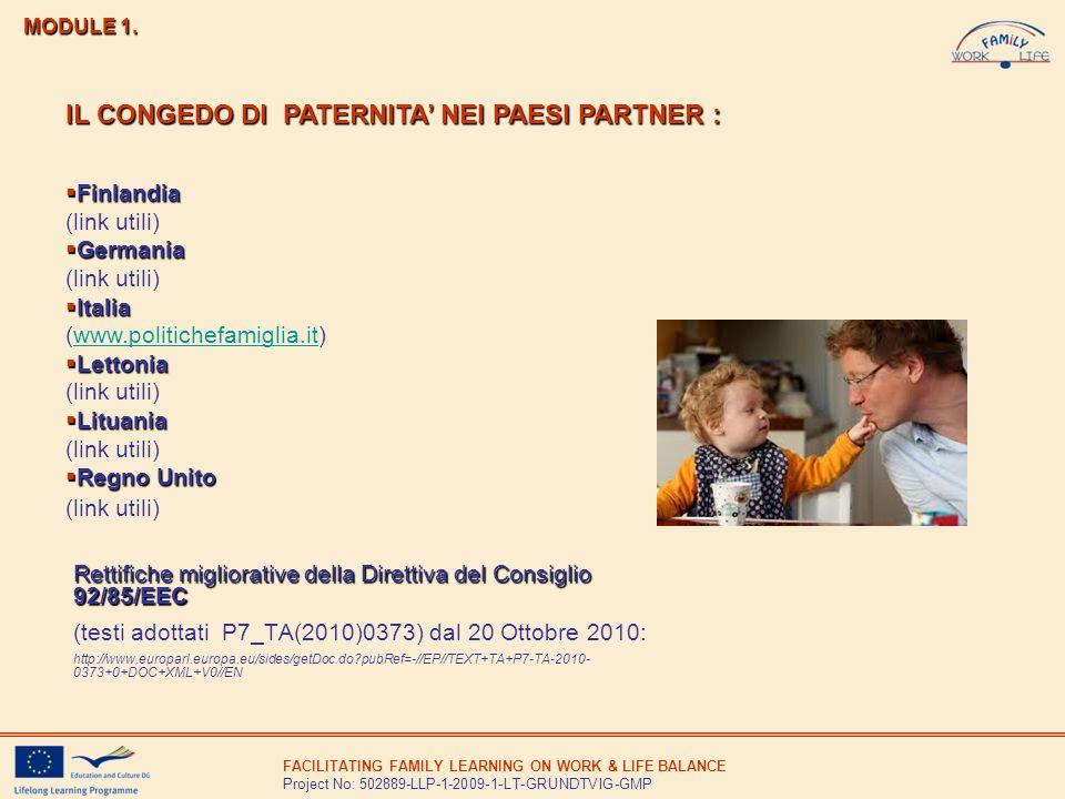 FACILITATING FAMILY LEARNING ON WORK & LIFE BALANCE Project No: 502889-LLP-1-2009-1-LT-GRUNDTVIG-GMP Rettifiche migliorative della Direttiva del Consiglio 92/85/EEC (testi adottati P7_TA(2010)0373) dal 20 Ottobre 2010: http://www.europarl.europa.eu/sides/getDoc.do pubRef=-//EP//TEXT+TA+P7-TA-2010- 0373+0+DOC+XML+V0//EN MODULE 1.