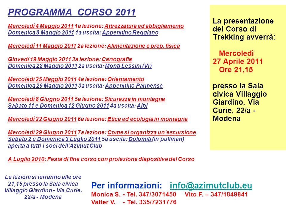 La presentazione del Corso di Trekking avverrà: Mercoledì 27 Aprile 2011 Ore 21,15 presso la Sala civica Villaggio Giardino, Via Curie, 22/a - Modena