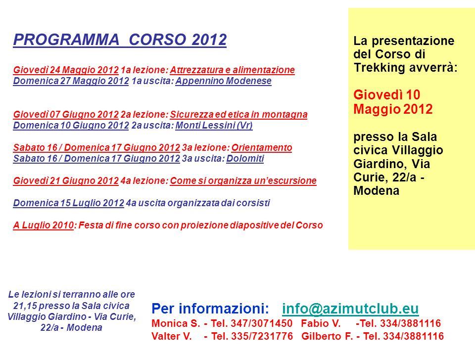 La presentazione del Corso di Trekking avverrà: Giovedì 10 Maggio 2012 presso la Sala civica Villaggio Giardino, Via Curie, 22/a - Modena Le lezioni s