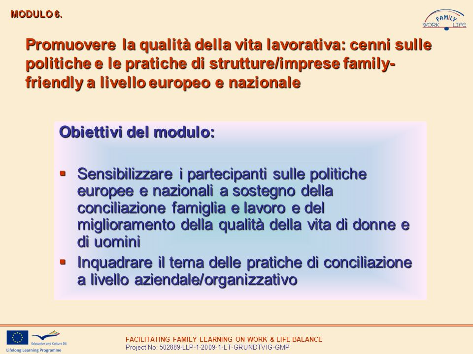 FACILITATING FAMILY LEARNING ON WORK & LIFE BALANCE Project No: 502889-LLP-1-2009-1-LT-GRUNDTVIG-GMP Promuovere la qualità della vita lavorativa: cenn