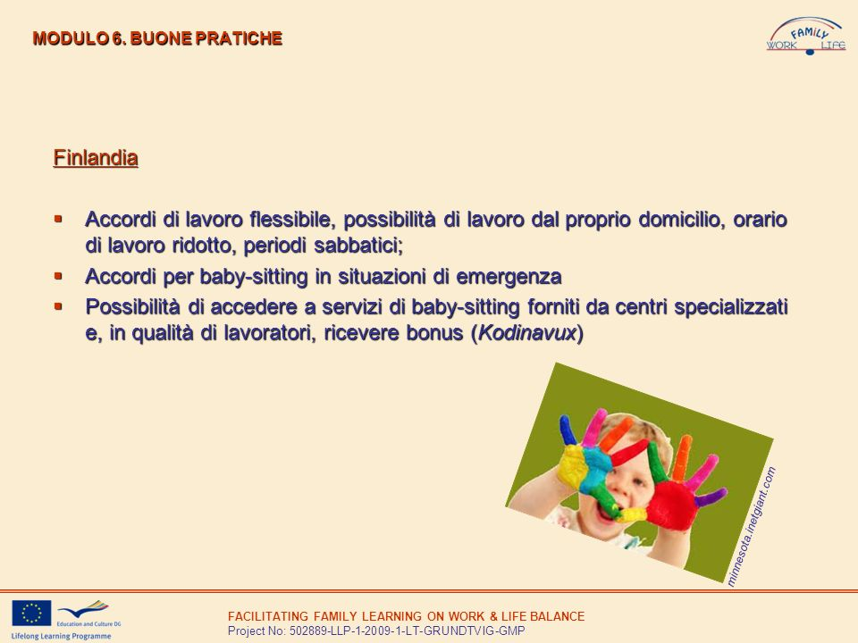 FACILITATING FAMILY LEARNING ON WORK & LIFE BALANCE Project No: 502889-LLP-1-2009-1-LT-GRUNDTVIG-GMP MODULO 6. BUONE PRATICHE Finlandia Accordi di lav