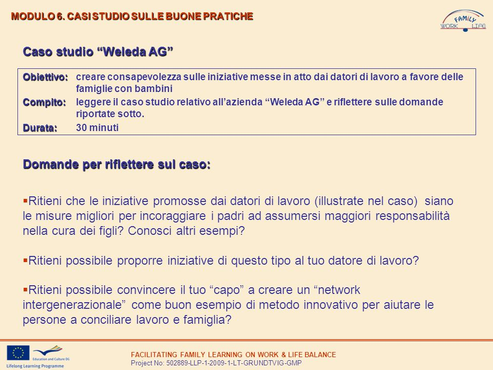 FACILITATING FAMILY LEARNING ON WORK & LIFE BALANCE Project No: 502889-LLP-1-2009-1-LT-GRUNDTVIG-GMP MODULO 6. CASI STUDIO SULLE BUONE PRATICHE Caso s