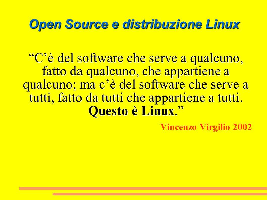Open Source e distribuzione Linux Cè del software che serve a qualcuno, fatto da qualcuno, che appartiene a qualcuno; ma cè del software che serve a t