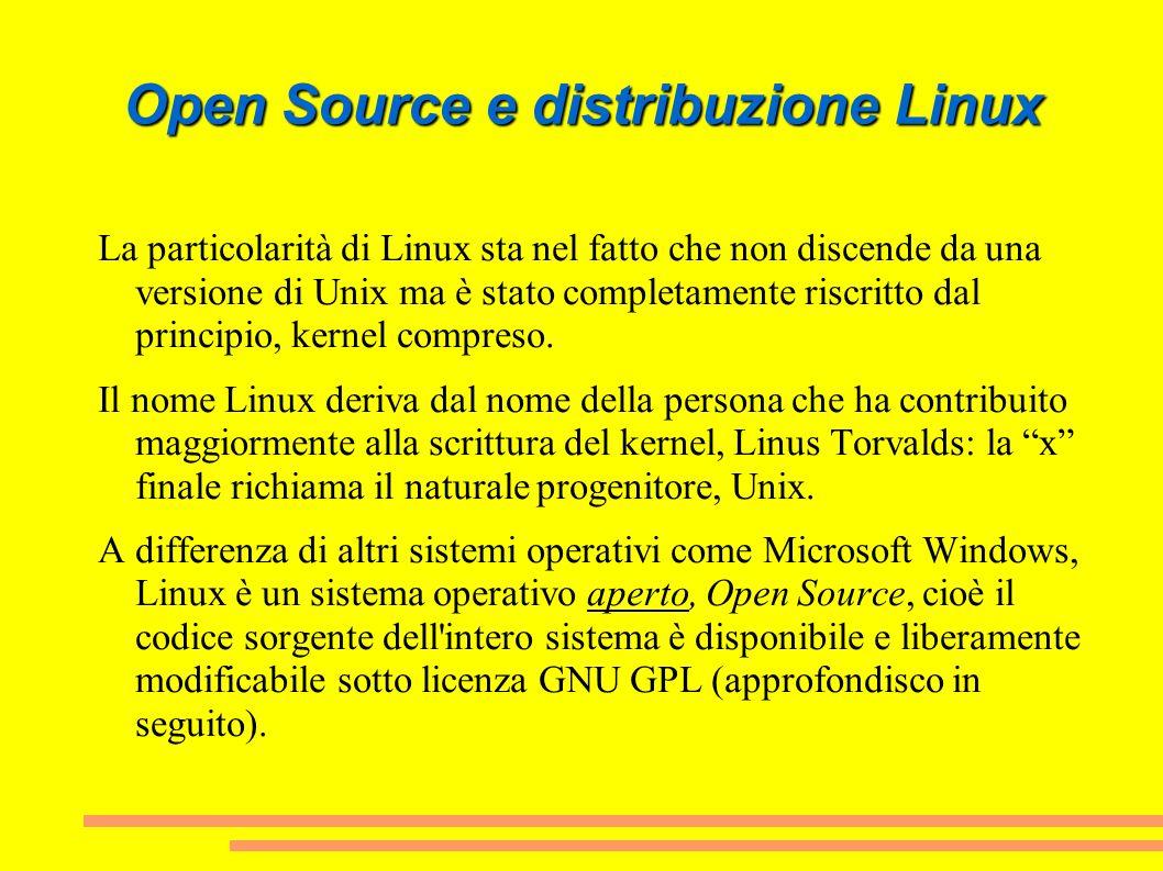 Open Source e distribuzione Linux La particolarità di Linux sta nel fatto che non discende da una versione di Unix ma è stato completamente riscritto