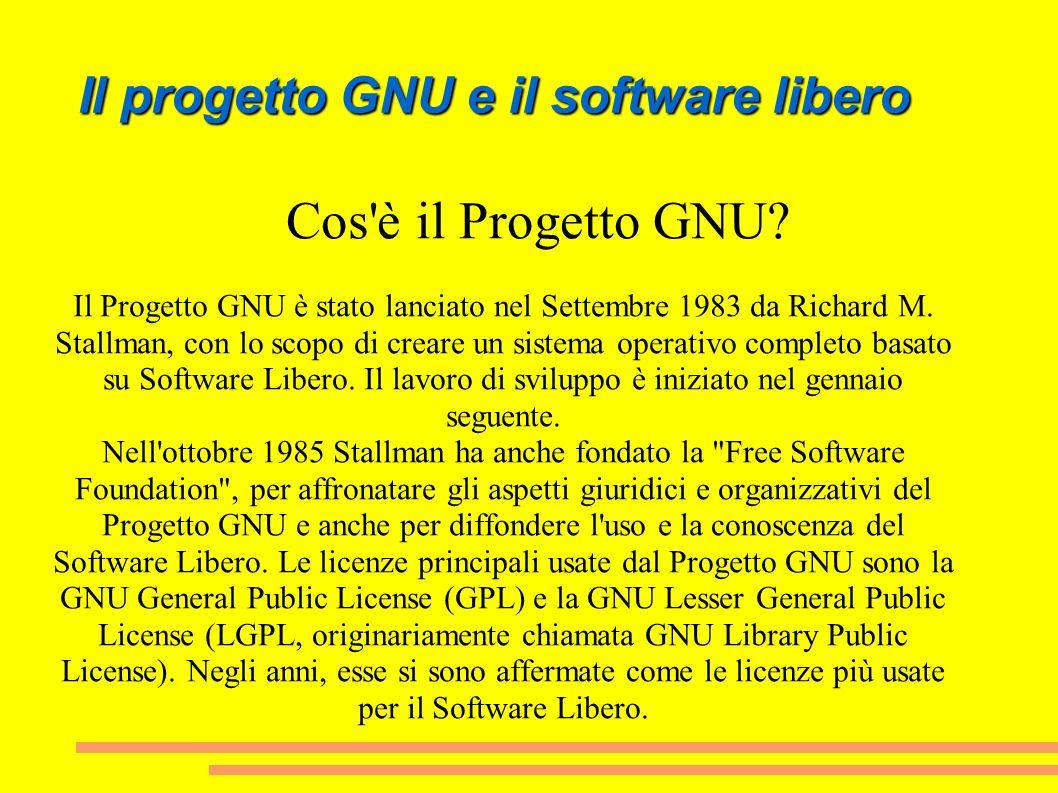 Cos'è il Progetto GNU? Il Progetto GNU è stato lanciato nel Settembre 1983 da Richard M. Stallman, con lo scopo di creare un sistema operativo complet