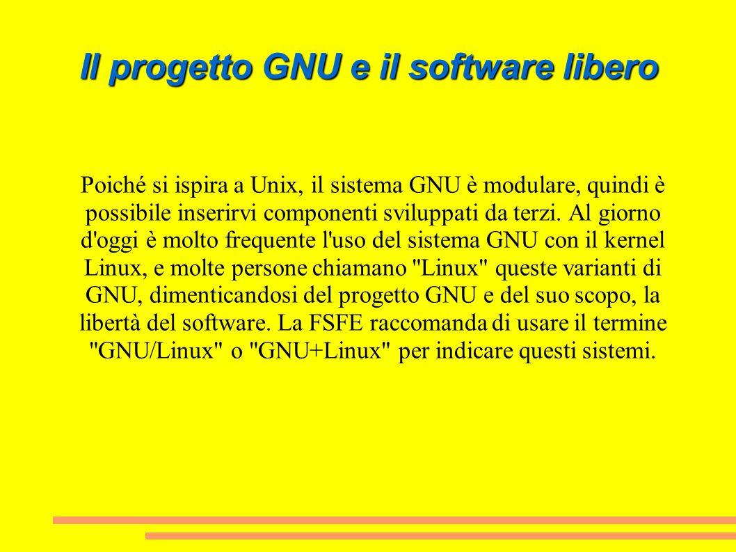 Il progetto GNU e il software libero Poiché si ispira a Unix, il sistema GNU è modulare, quindi è possibile inserirvi componenti sviluppati da terzi.