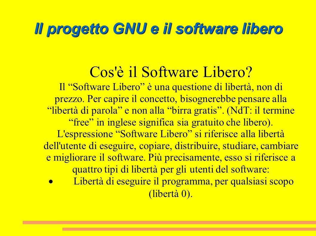 Il progetto GNU e il software libero Cos'è il Software Libero? Il Software Libero è una questione di libertà, non di prezzo. Per capire il concetto, b