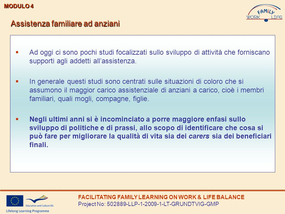 FACILITATING FAMILY LEARNING ON WORK & LIFE BALANCE Project No: 502889-LLP-1-2009-1-LT-GRUNDTVIG-GMP Assistenza familiare ad anziani MODULO 4 Ad oggi