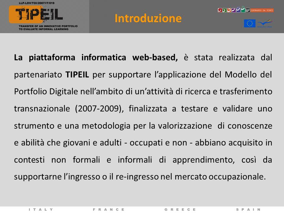 La piattaforma informatica web-based, è stata realizzata dal partenariato TIPEIL per supportare lapplicazione del Modello del Portfolio Digitale nella