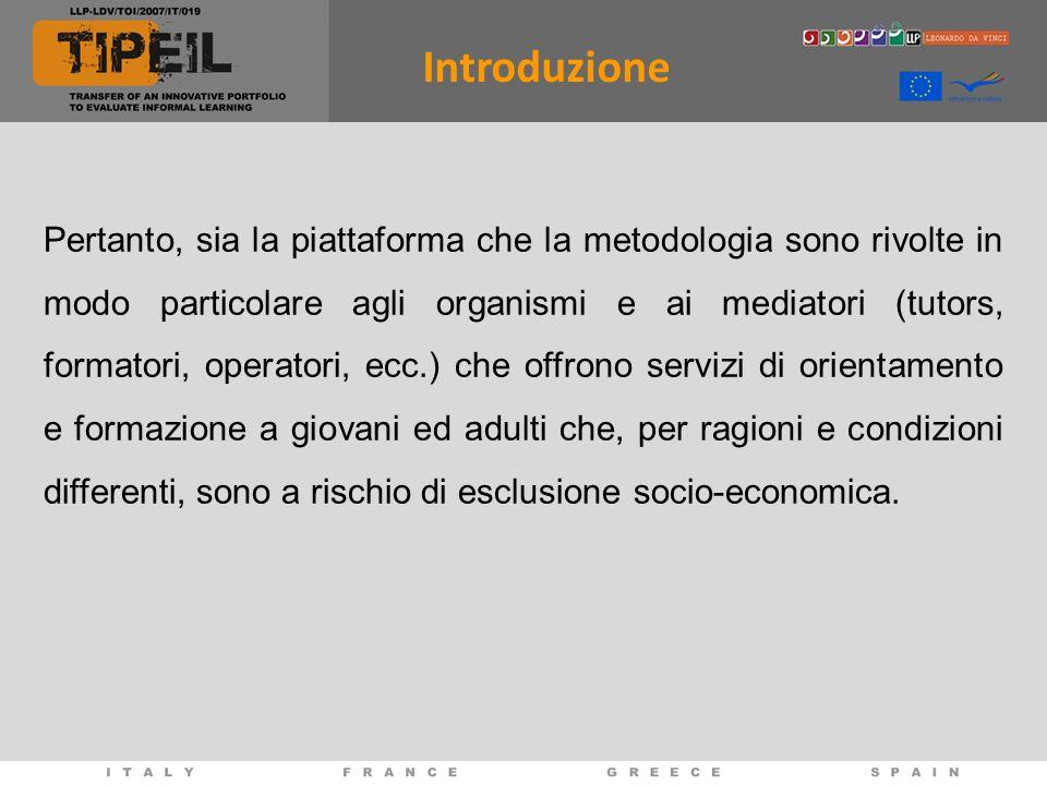 Pertanto, sia la piattaforma che la metodologia sono rivolte in modo particolare agli organismi e ai mediatori (tutors, formatori, operatori, ecc.) ch