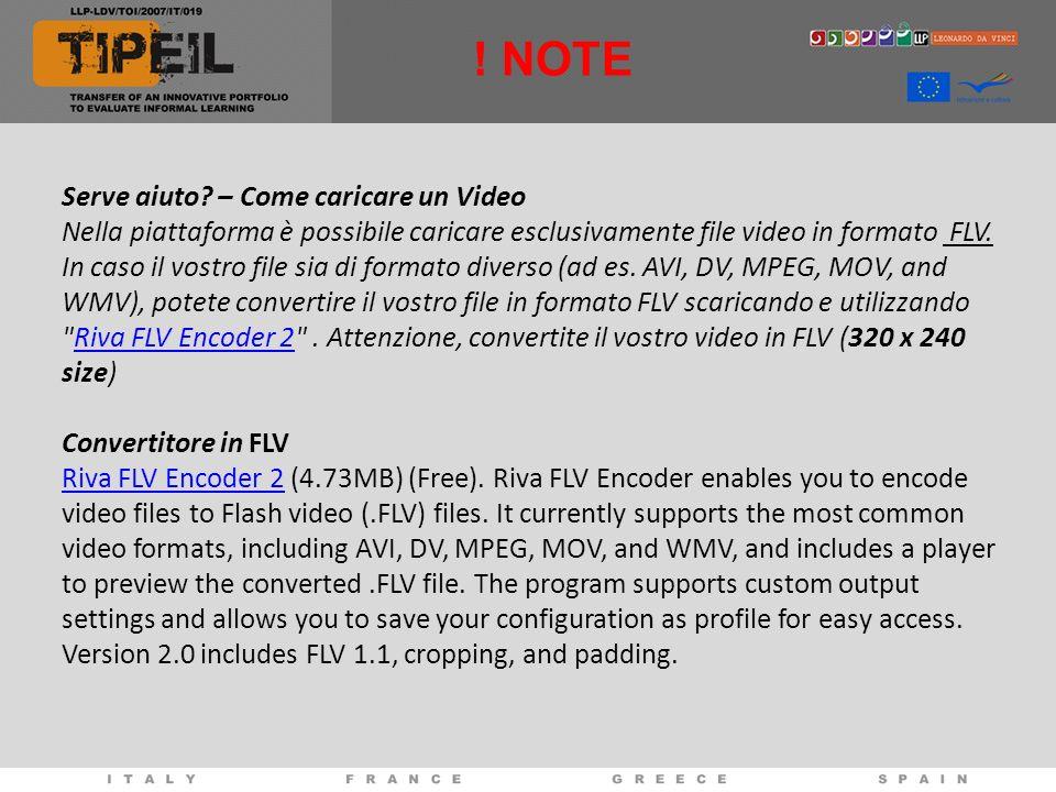 ! NOTE Serve aiuto? – Come caricare un Video Nella piattaforma è possibile caricare esclusivamente file video in formato FLV. In caso il vostro file s
