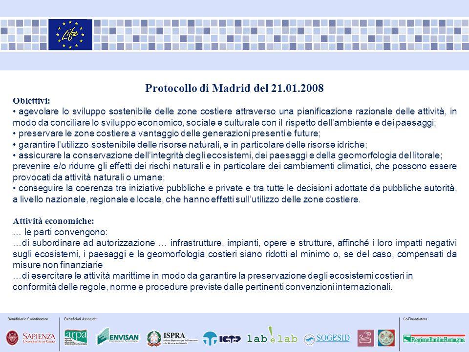 Protocollo di Madrid del 21.01.2008 Obiettivi: agevolare lo sviluppo sostenibile delle zone costiere attraverso una pianificazione razionale delle att
