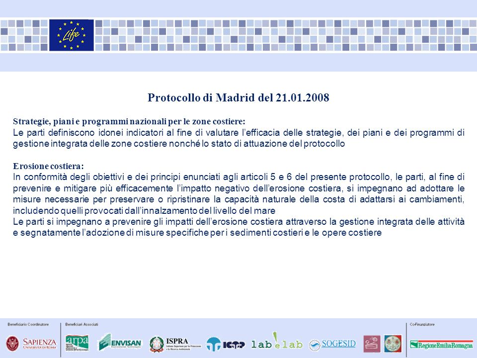 Protocollo di Madrid del 21.01.2008 Strategie, piani e programmi nazionali per le zone costiere: Le parti definiscono idonei indicatori al fine di val