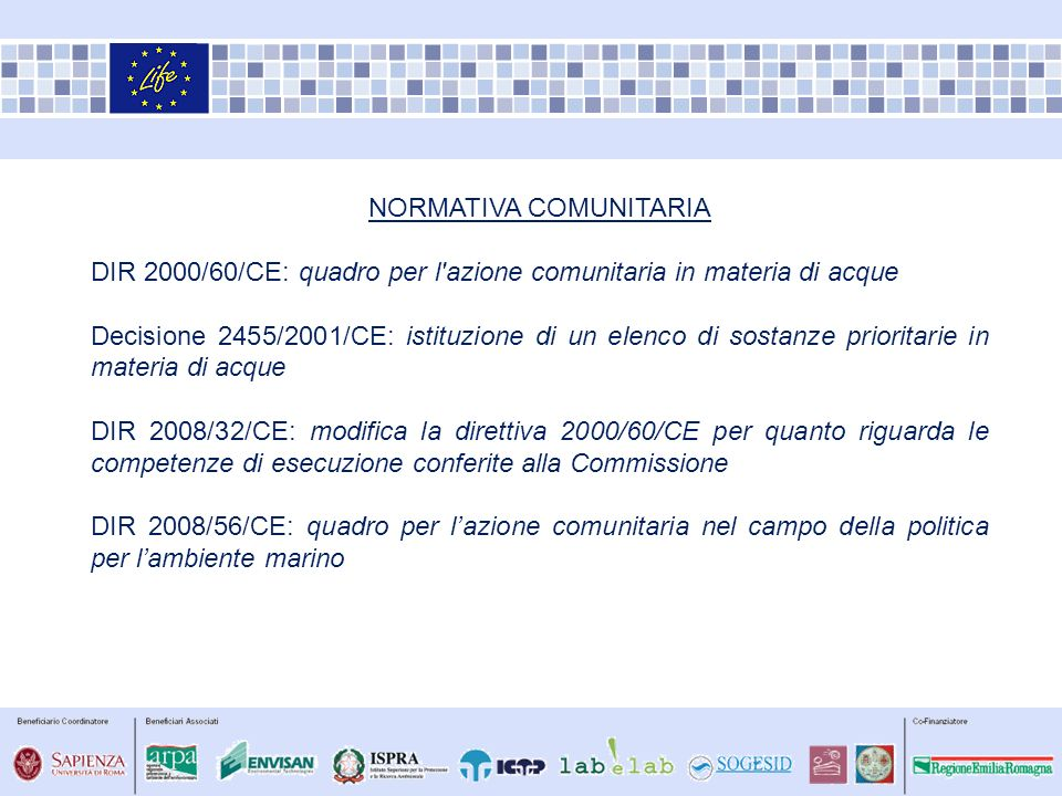 NORMATIVA COMUNITARIA DIR 2000/60/CE: quadro per l'azione comunitaria in materia di acque Decisione 2455/2001/CE: istituzione di un elenco di sostanze