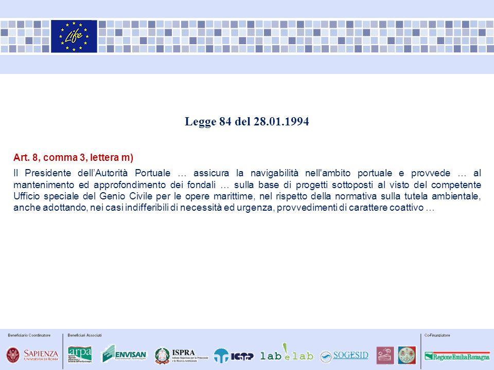 Legge 84 del 28.01.1994 Art. 8, comma 3, lettera m) Il Presidente dellAutorità Portuale … assicura la navigabilità nell'ambito portuale e provvede … a