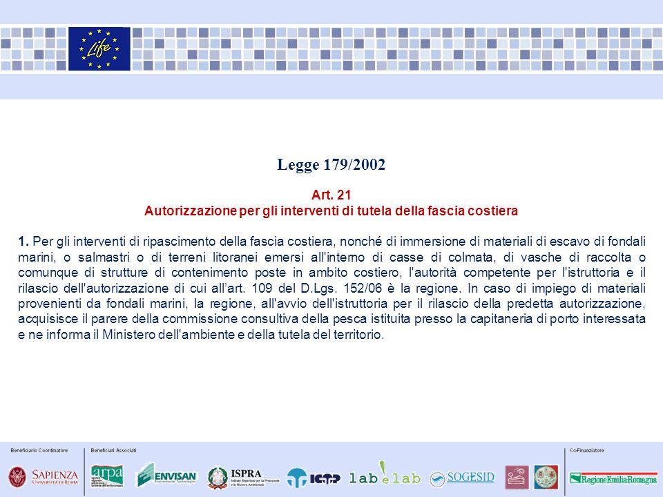 Legge 179/2002 Art. 21 Autorizzazione per gli interventi di tutela della fascia costiera 1. Per gli interventi di ripascimento della fascia costiera,