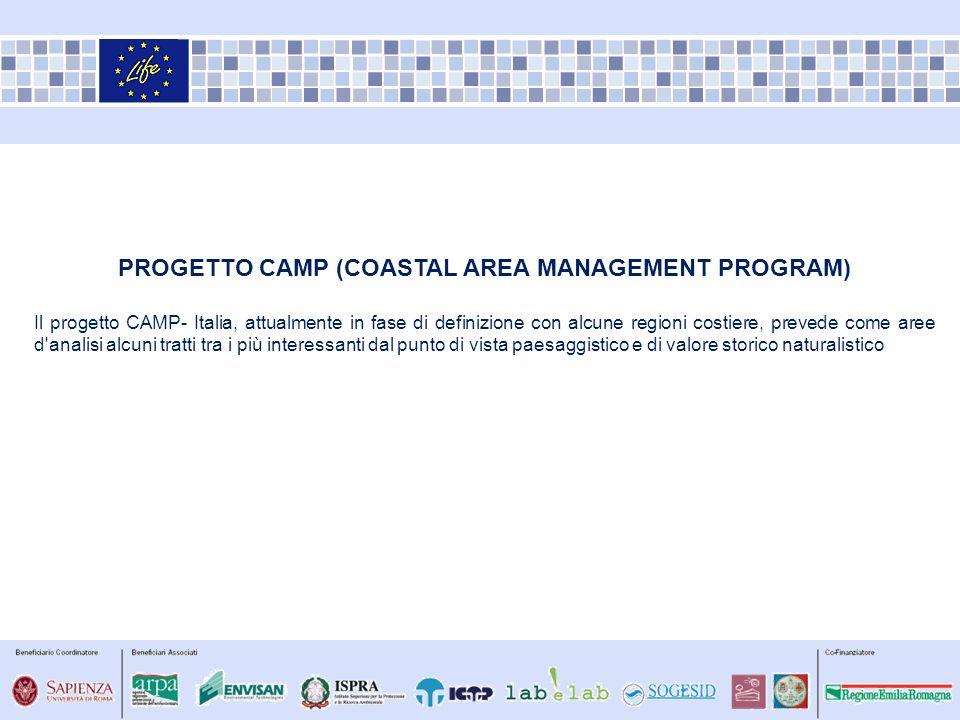 PROGETTO CAMP (COASTAL AREA MANAGEMENT PROGRAM) Il progetto CAMP- Italia, attualmente in fase di definizione con alcune regioni costiere, prevede come