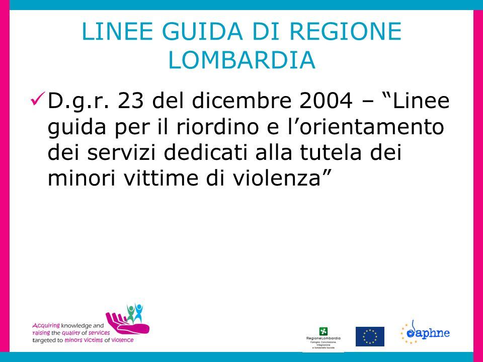 LINEE GUIDA DI REGIONE LOMBARDIA D.g.r. 23 del dicembre 2004 – Linee guida per il riordino e lorientamento dei servizi dedicati alla tutela dei minori