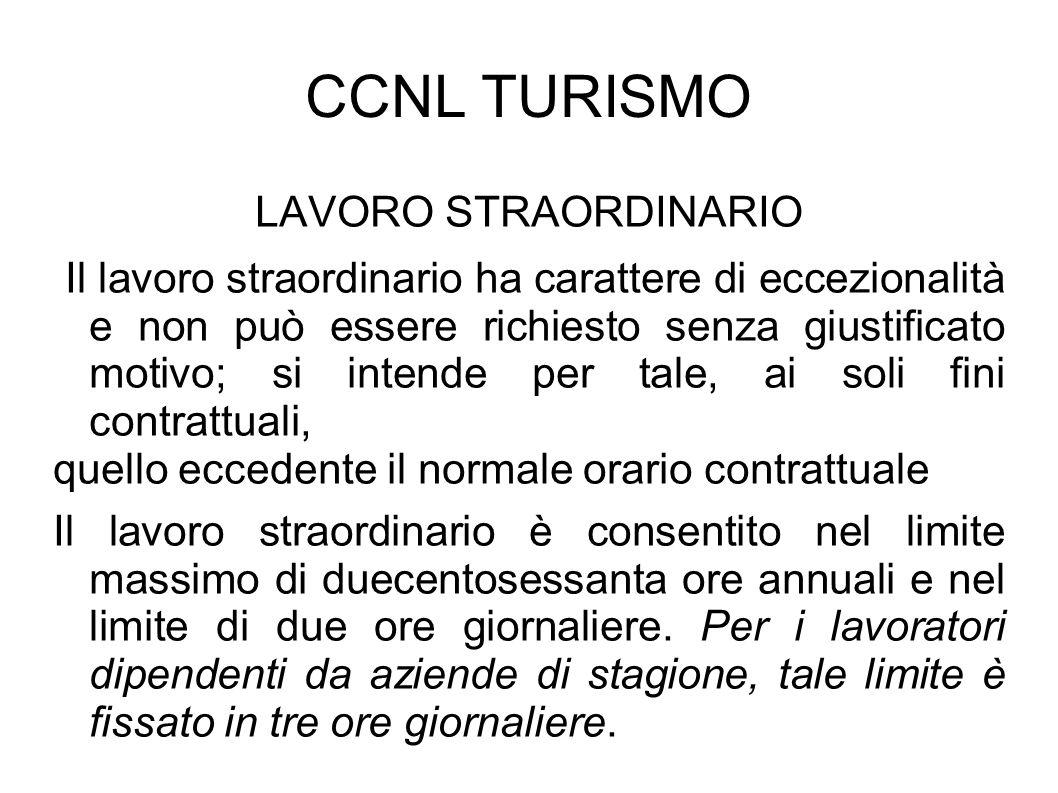 CCNL TURISMO LAVORO STRAORDINARIO Il lavoro straordinario ha carattere di eccezionalità e non può essere richiesto senza giustificato motivo; si inten