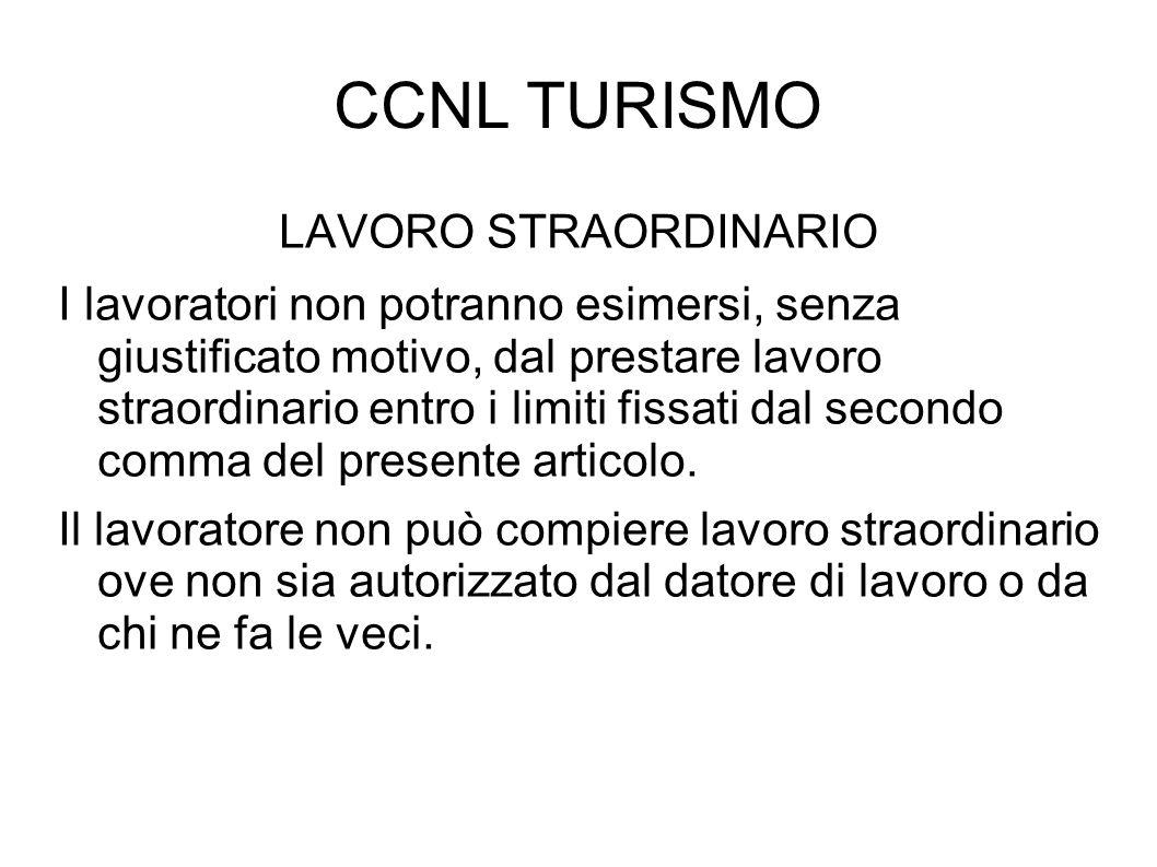 CCNL TURISMO LAVORO STRAORDINARIO I lavoratori non potranno esimersi, senza giustificato motivo, dal prestare lavoro straordinario entro i limiti fiss
