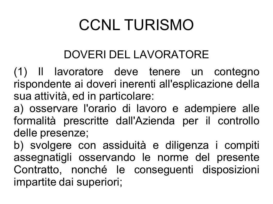 CCNL TURISMO DOVERI DEL LAVORATORE (1) Il lavoratore deve tenere un contegno rispondente ai doveri inerenti all'esplicazione della sua attività, ed in