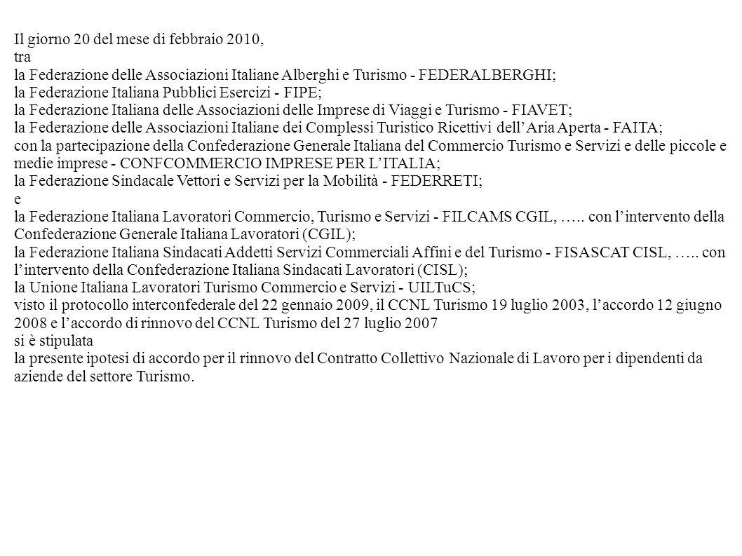 Il giorno 20 del mese di febbraio 2010, tra la Federazione delle Associazioni Italiane Alberghi e Turismo - FEDERALBERGHI; la Federazione Italiana Pub