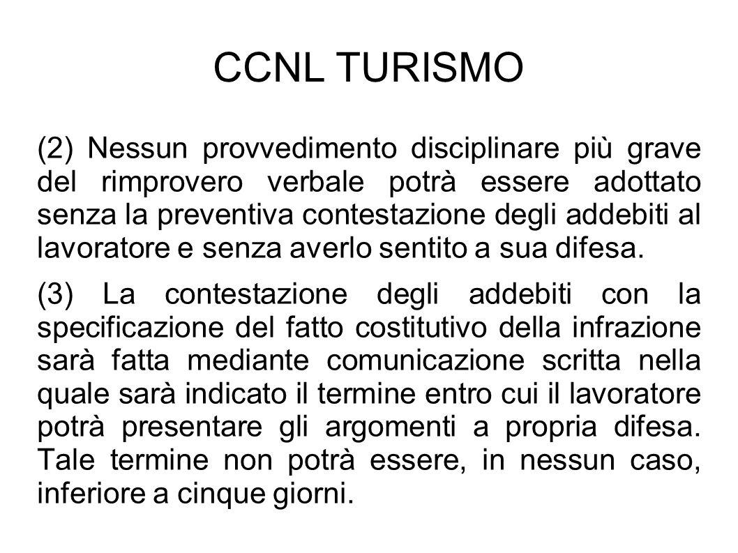 CCNL TURISMO (2) Nessun provvedimento disciplinare più grave del rimprovero verbale potrà essere adottato senza la preventiva contestazione degli adde