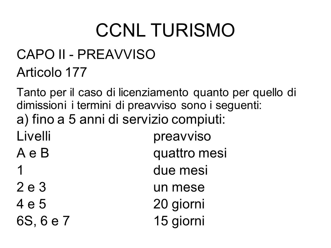 CCNL TURISMO CAPO II - PREAVVISO Articolo 177 Tanto per il caso di licenziamento quanto per quello di dimissioni i termini di preavviso sono i seguent