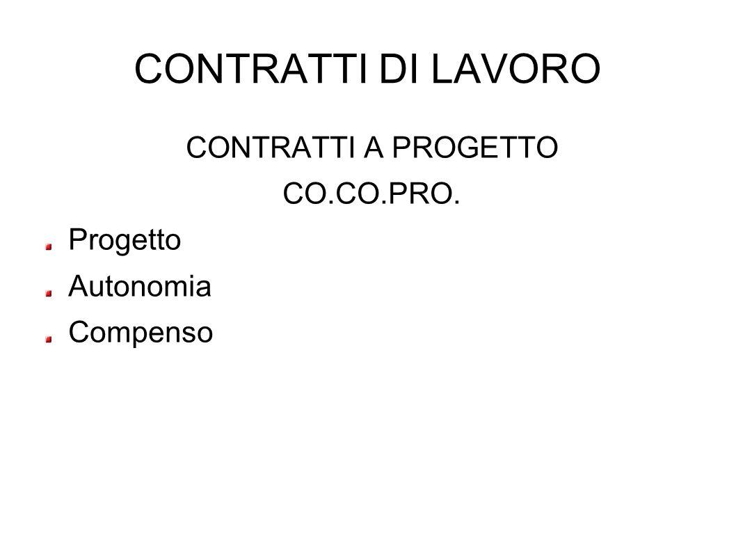 CONTRATTI DI LAVORO CONTRATTI A PROGETTO CO.CO.PRO. Progetto Autonomia Compenso