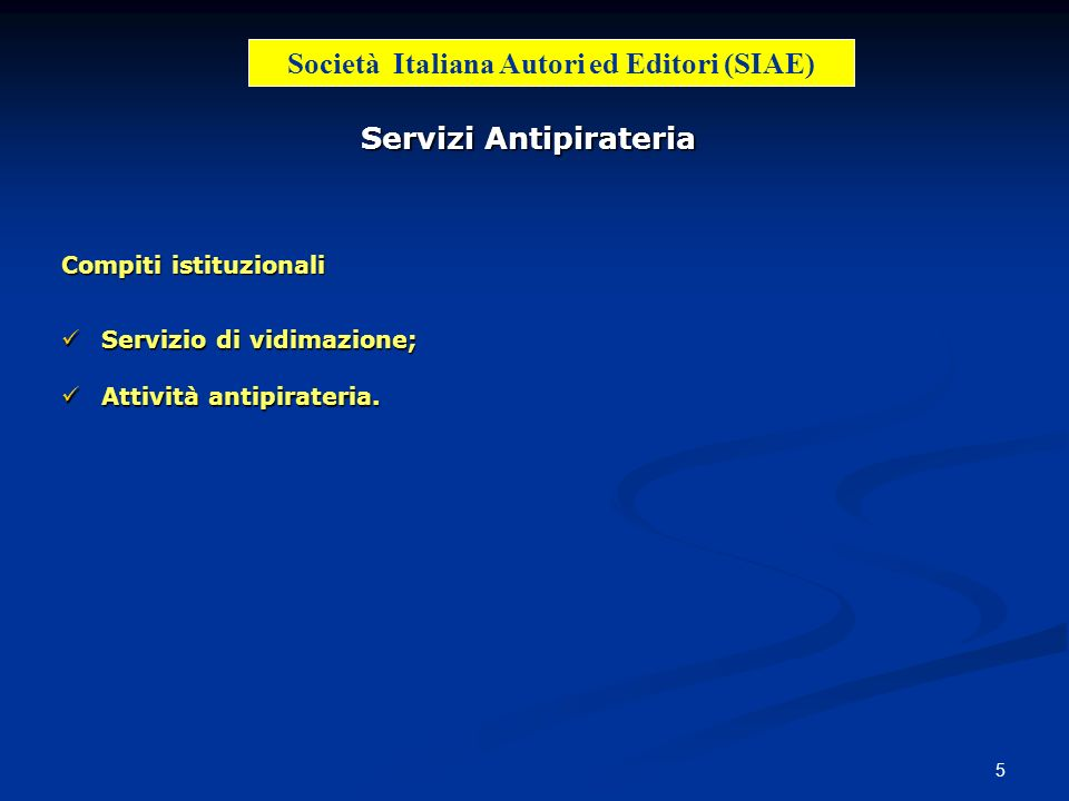 5 Società Italiana Autori ed Editori (SIAE) Servizi Antipirateria Servizio di vidimazione; Servizio di vidimazione; Attività antipirateria. Attività a