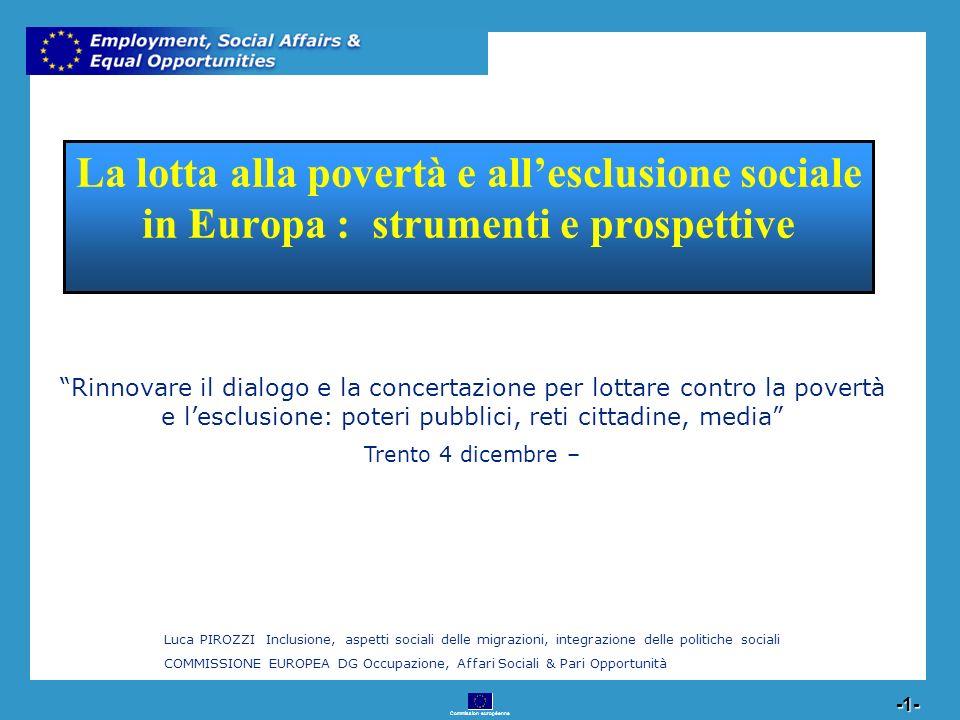Commission européenne 2 -2- Strumenti della politica sociale europea POLITICA SOCIALE Sostegno Finanziario Coordinamento delle politiche Legislazione Dialogo Sociale