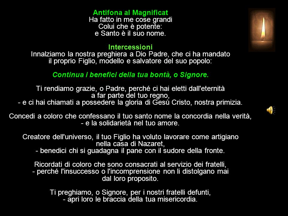 Antifona al Magnificat Ha fatto in me cose grandi Colui che è potente: e Santo è il suo nome.