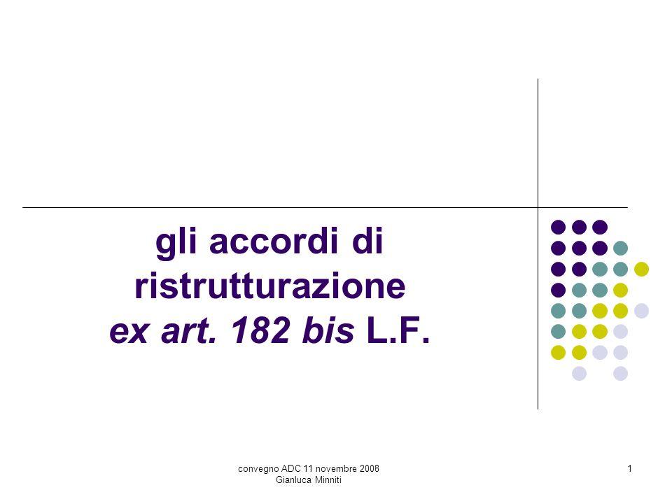 convegno ADC 11 novembre 2008 Gianluca Minniti 1 gli accordi di ristrutturazione ex art. 182 bis L.F.