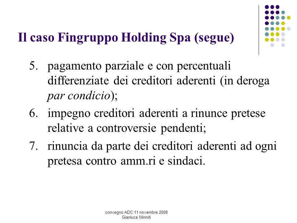Il caso Fingruppo Holding Spa (segue) 5.pagamento parziale e con percentuali differenziate dei creditori aderenti (in deroga par condicio); 6.impegno