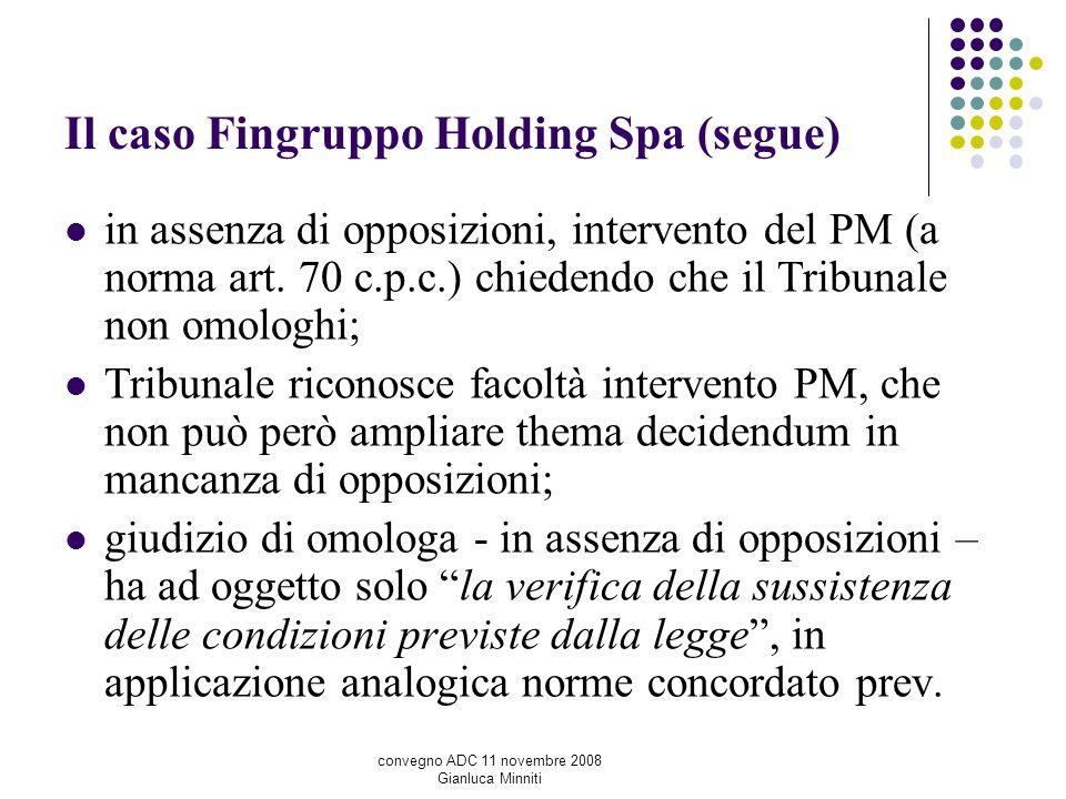 Il caso Fingruppo Holding Spa (segue) in assenza di opposizioni, intervento del PM (a norma art. 70 c.p.c.) chiedendo che il Tribunale non omologhi; T