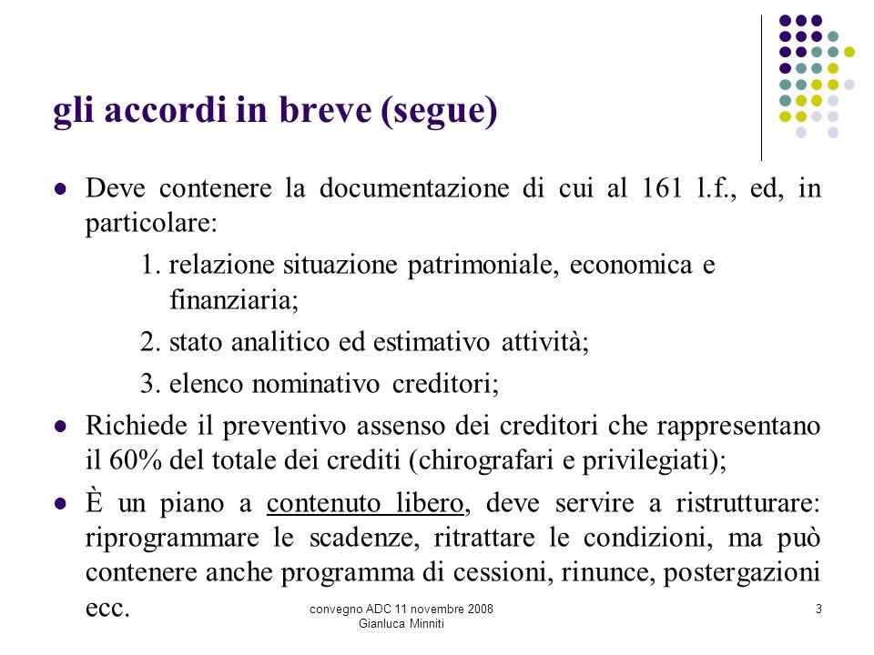 gli accordi in breve (segue) Deve contenere la documentazione di cui al 161 l.f., ed, in particolare: 1. relazione situazione patrimoniale, economica