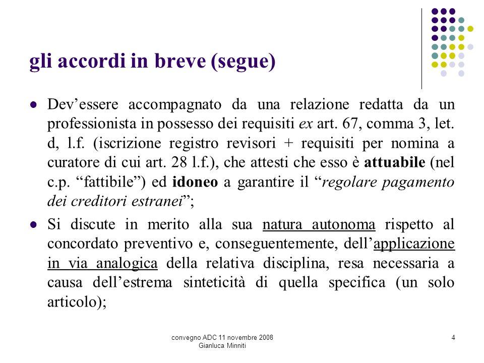 gli accordi in breve (segue) Devessere accompagnato da una relazione redatta da un professionista in possesso dei requisiti ex art. 67, comma 3, let.