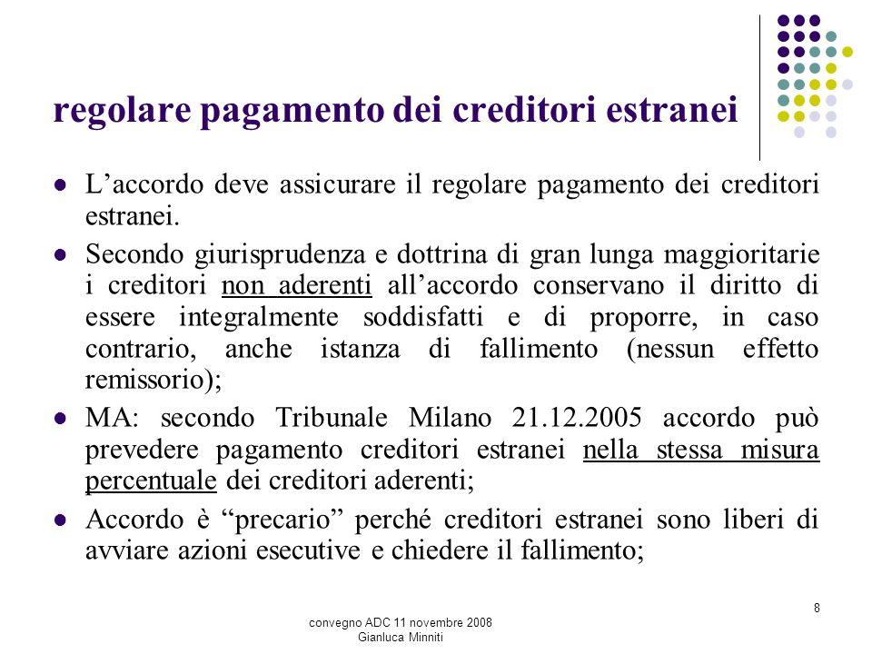 8 regolare pagamento dei creditori estranei Laccordo deve assicurare il regolare pagamento dei creditori estranei. Secondo giurisprudenza e dottrina d