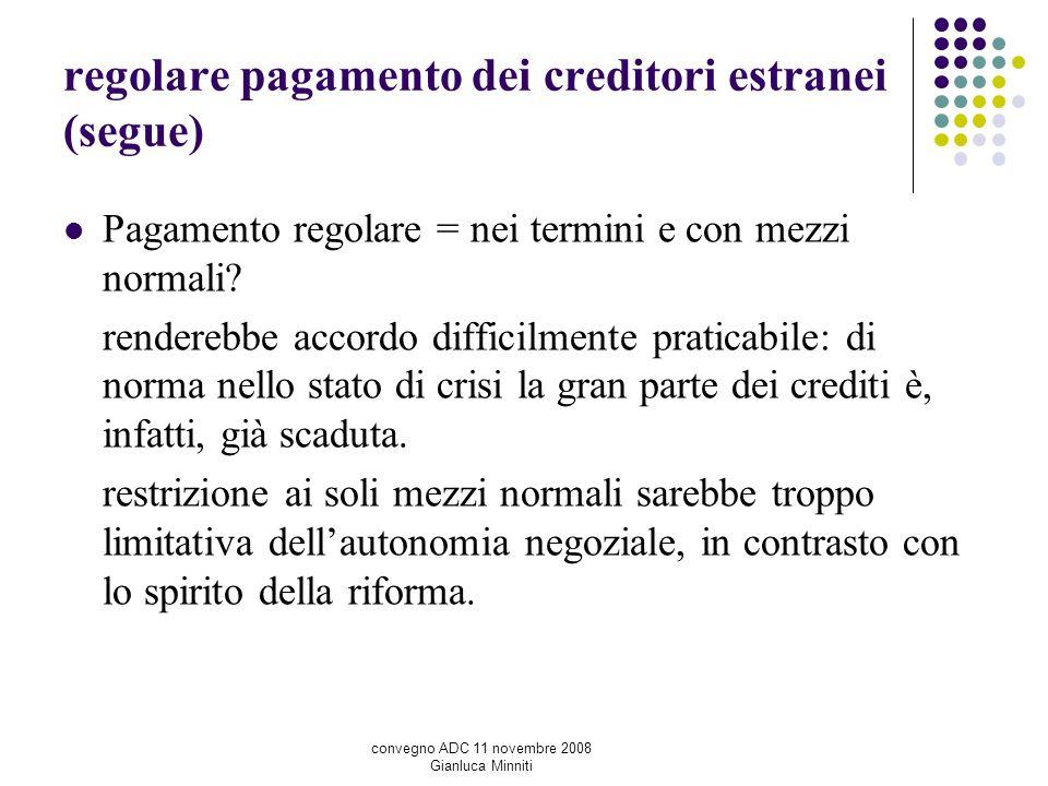 regolare pagamento dei creditori estranei (segue) Pagamento regolare = nei termini e con mezzi normali? renderebbe accordo difficilmente praticabile: