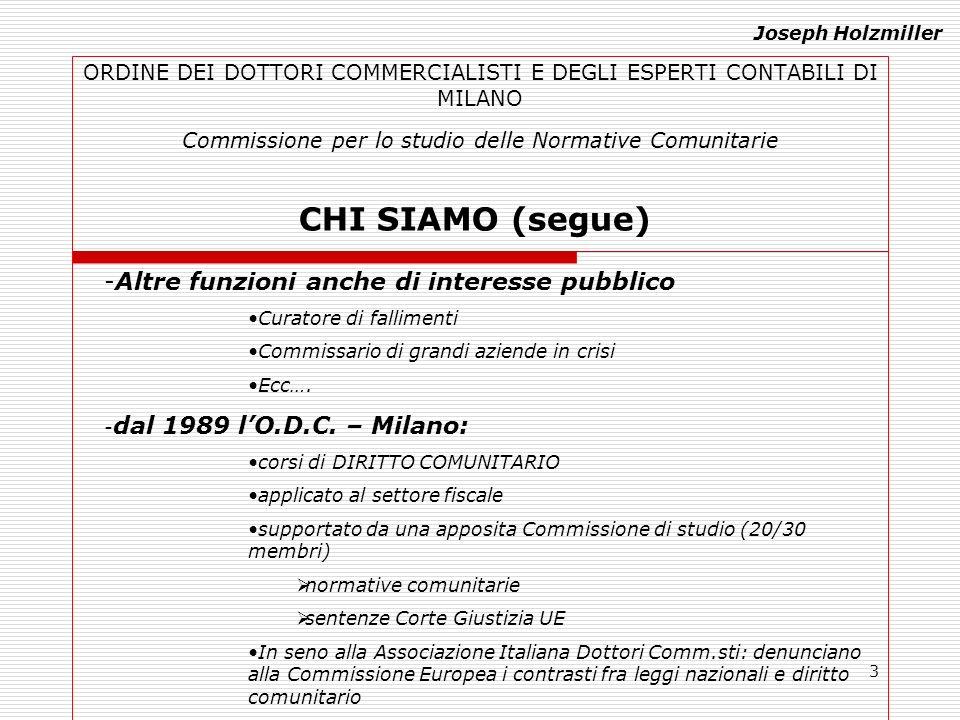 3 ORDINE DEI DOTTORI COMMERCIALISTI E DEGLI ESPERTI CONTABILI DI MILANO Commissione per lo studio delle Normative Comunitarie CHI SIAMO (segue) -Altre