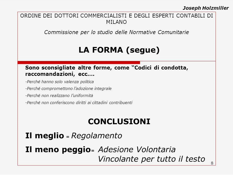 8 ORDINE DEI DOTTORI COMMERCIALISTI E DEGLI ESPERTI CONTABILI DI MILANO Commissione per lo studio delle Normative Comunitarie LA FORMA (segue) Sono sc