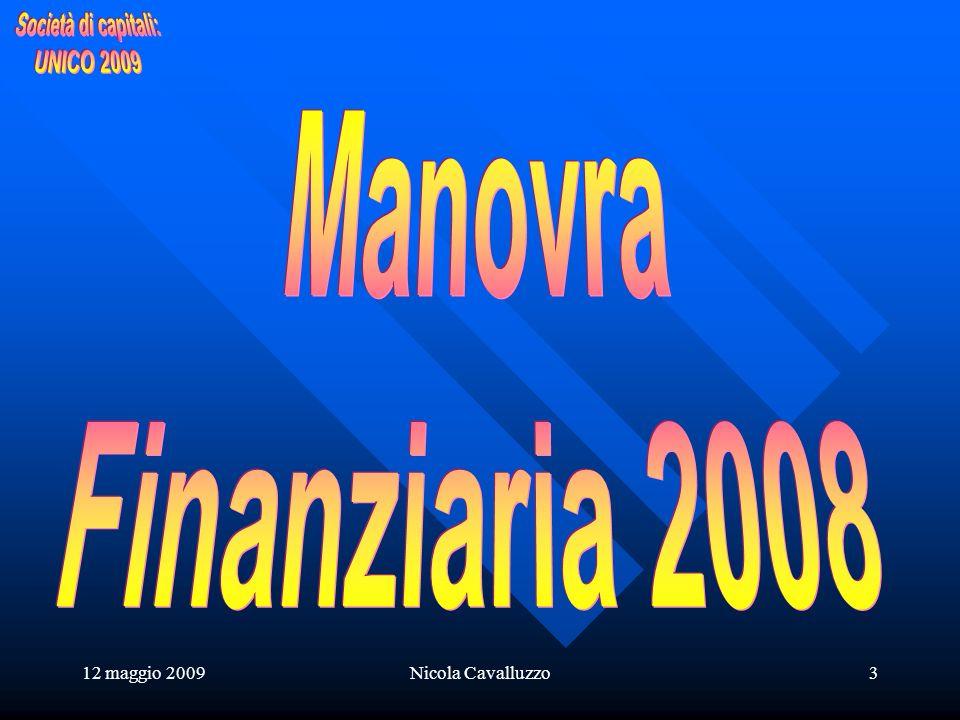 12 maggio 2009Nicola Cavalluzzo14 PRESUPPOSTI SOGGETTIVI INTERESSI PASSIVI OGGETTIVI Società e enti ex art.